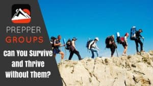 Prepper Groups – Can You Survive and Thrive Without Them?