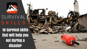 10 Survival Skills That Will Help You Out During a Disaster