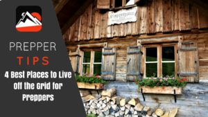 4 Best Places to Live Off the Grid for Preppers
